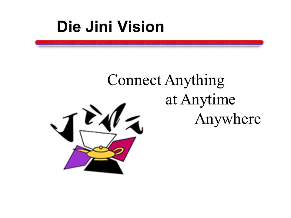 Die Jini Vision Connect Anything at Anytime Anywhere