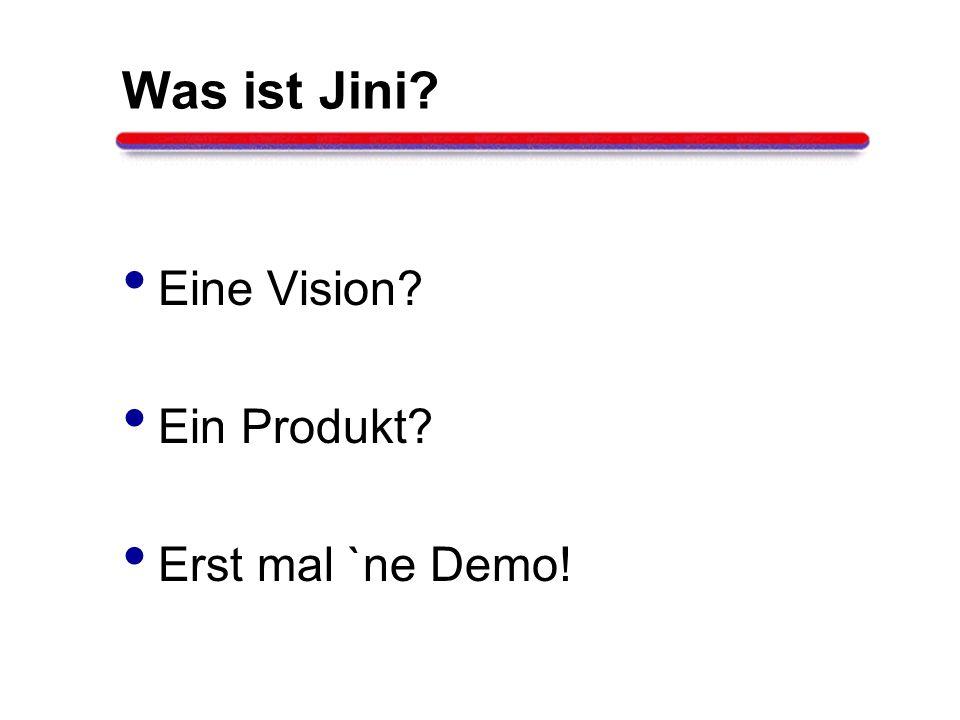 Was ist Jini Eine Vision Ein Produkt Erst mal `ne Demo!