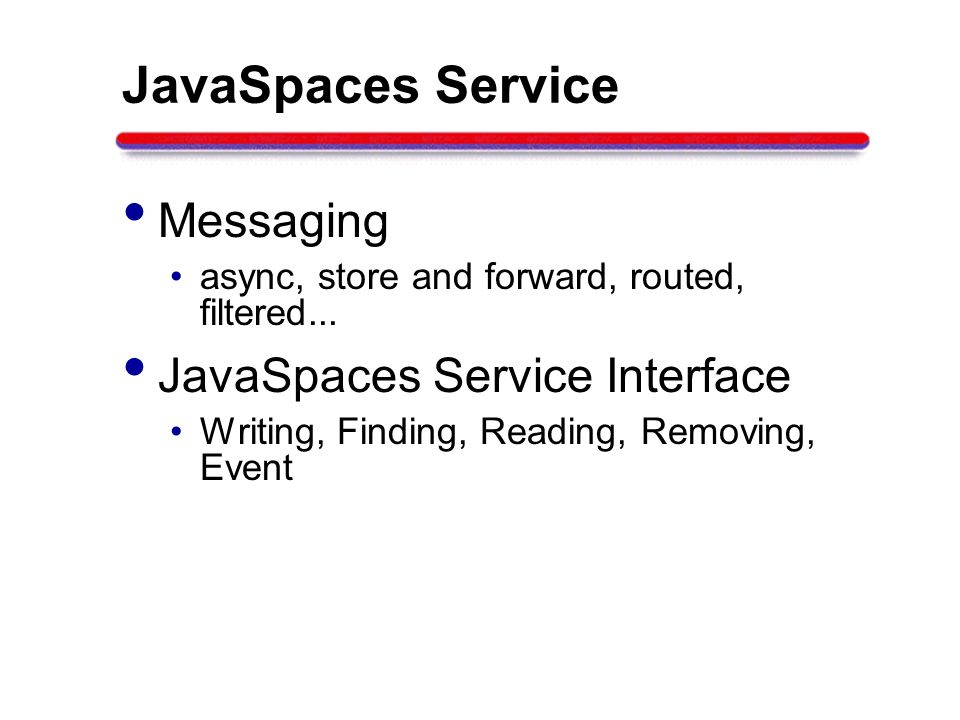 JavaSpaces Service Messaging JavaSpaces Service Interface