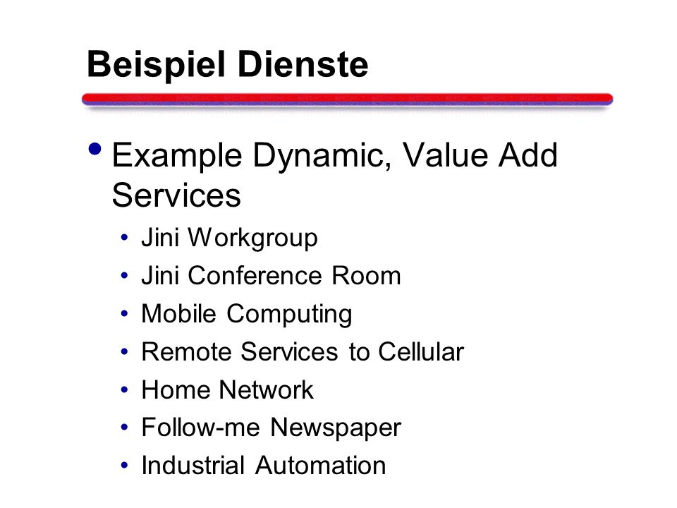 Beispiel Dienste Example Dynamic, Value Add Services Jini Workgroup