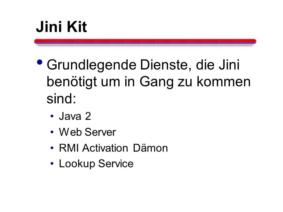 Jini Kit Grundlegende Dienste, die Jini benötigt um in Gang zu kommen sind: Java 2. Web Server. RMI Activation Dämon.