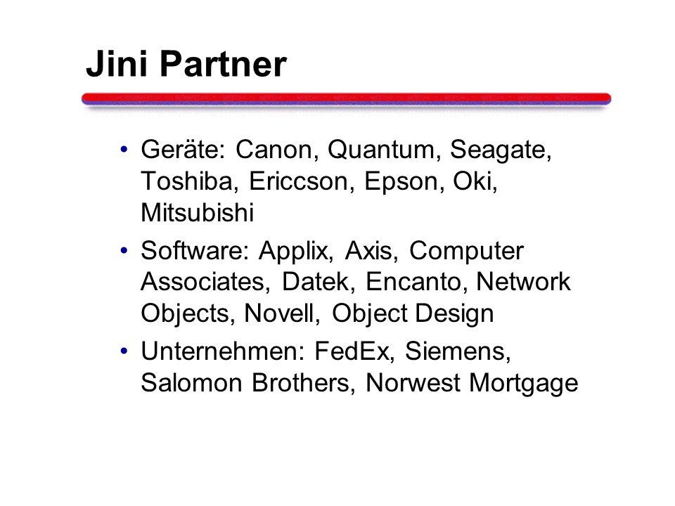 Jini Partner Geräte: Canon, Quantum, Seagate, Toshiba, Ericcson, Epson, Oki, Mitsubishi.