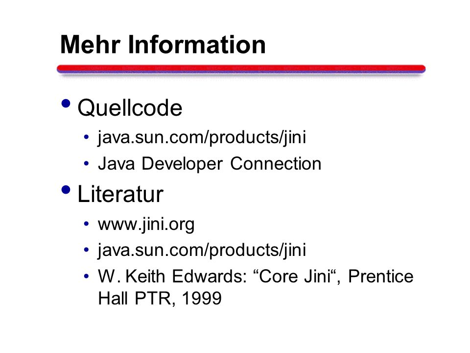 Mehr Information Quellcode Literatur java.sun.com/products/jini