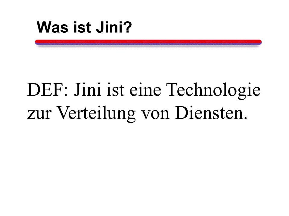 DEF: Jini ist eine Technologie zur Verteilung von Diensten.
