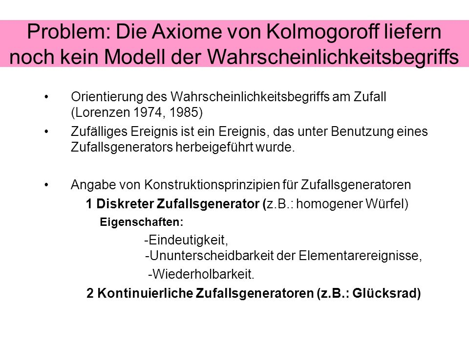 Problem: Die Axiome von Kolmogoroff liefern noch kein Modell der Wahrscheinlichkeitsbegriffs