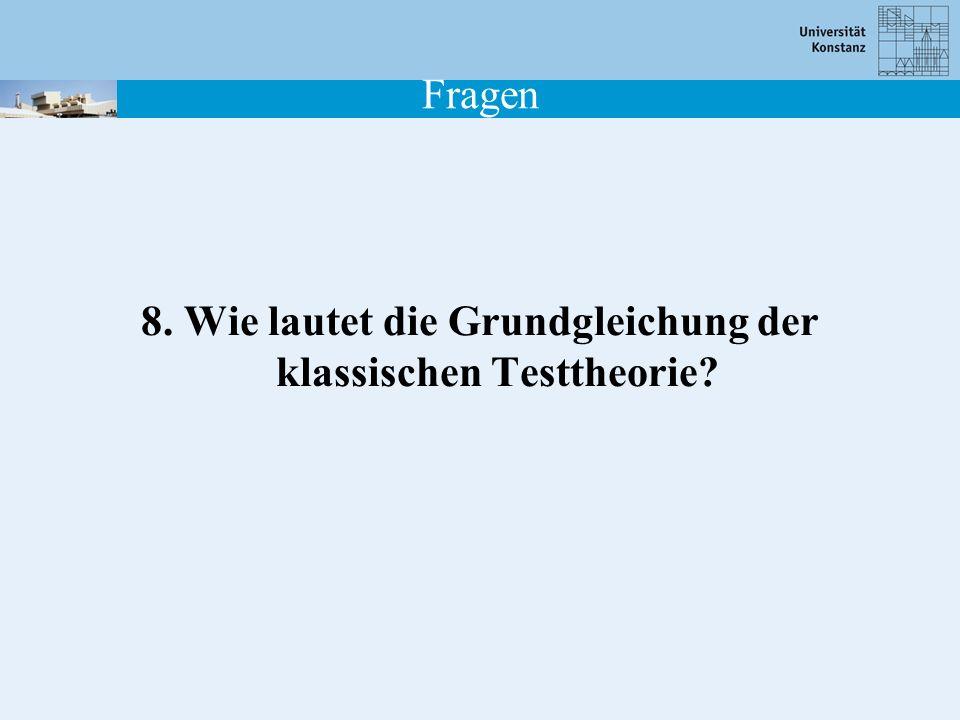 8. Wie lautet die Grundgleichung der klassischen Testtheorie