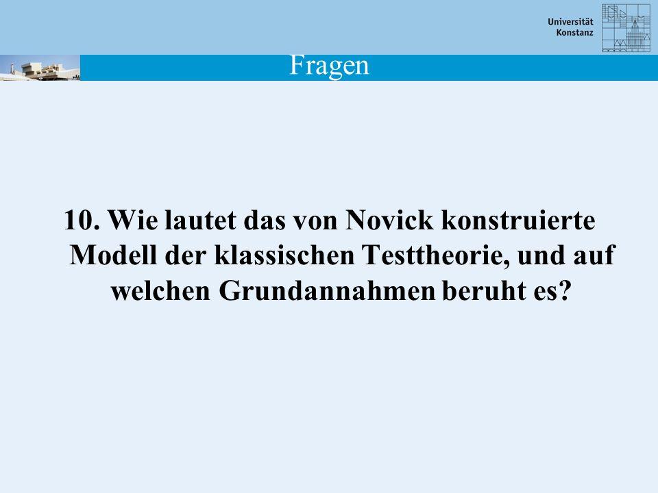 Fragen 10. Wie lautet das von Novick konstruierte Modell der klassischen Testtheorie, und auf welchen Grundannahmen beruht es