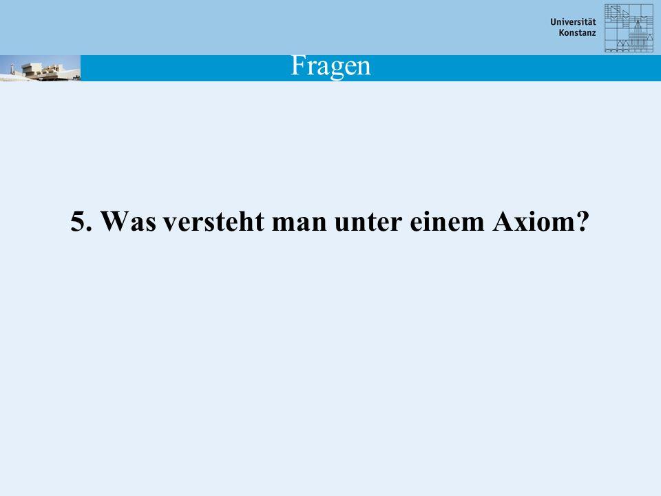 5. Was versteht man unter einem Axiom