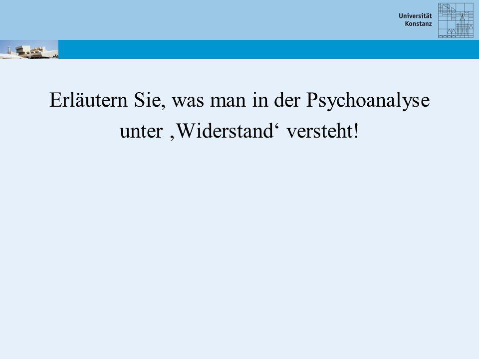 Erläutern Sie, was man in der Psychoanalyse