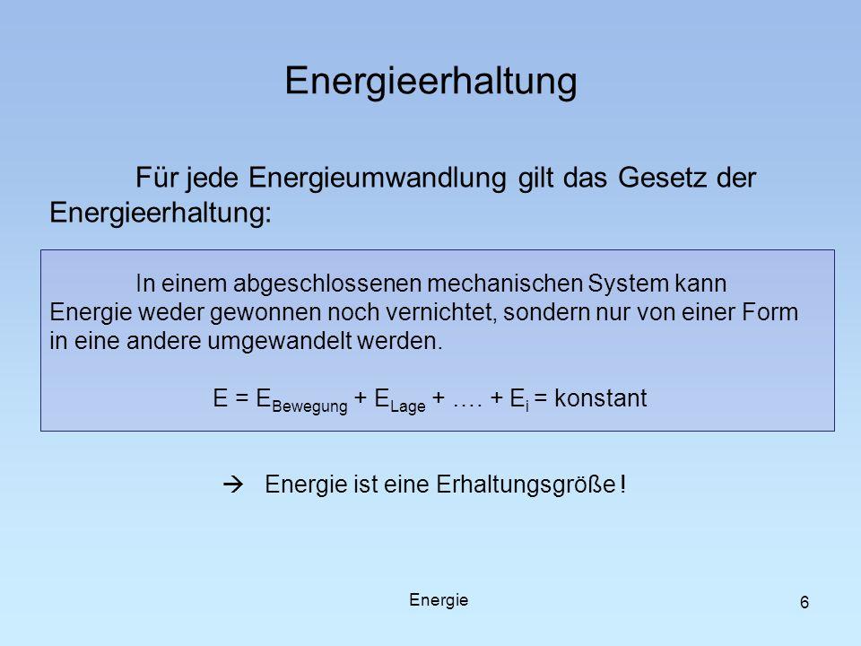 E = EBewegung + ELage + …. + Ei = konstant