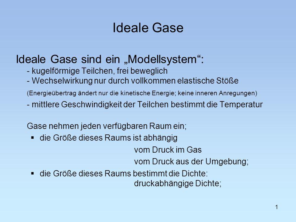 """Ideale Gase Ideale Gase sind ein """"Modellsystem : - kugelförmige Teilchen, frei beweglich - Wechselwirkung nur durch vollkommen elastische Stöße."""