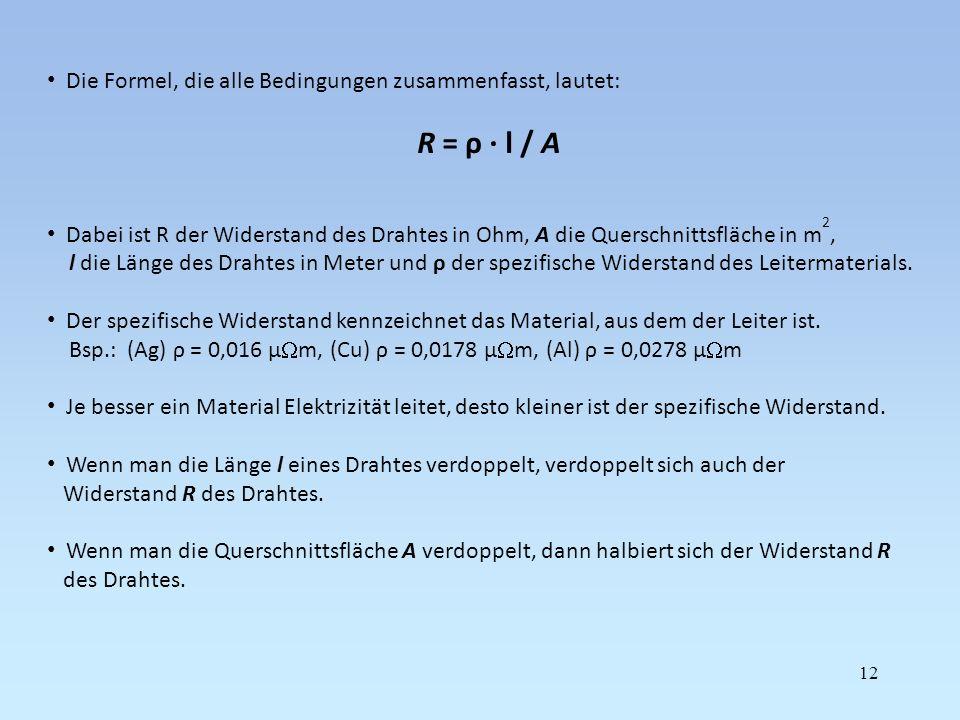 R = ρ · l / A Die Formel, die alle Bedingungen zusammenfasst, lautet: