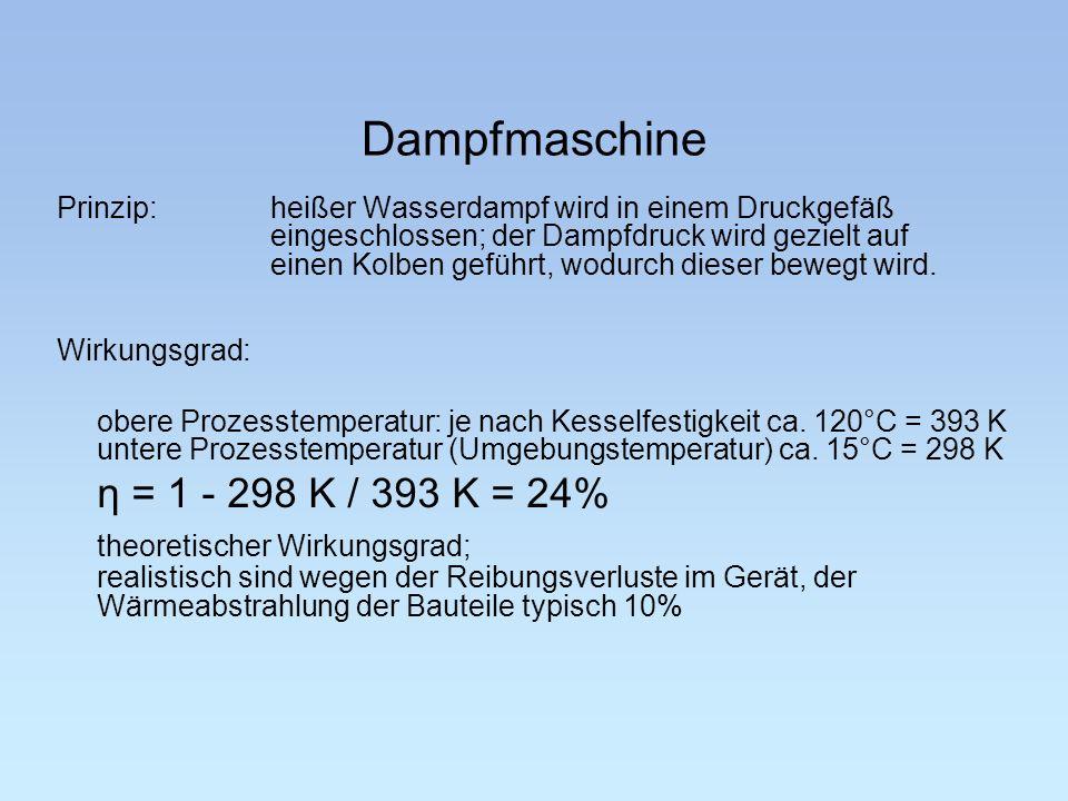 Dampfmaschine η = 1 - 298 K / 393 K = 24%
