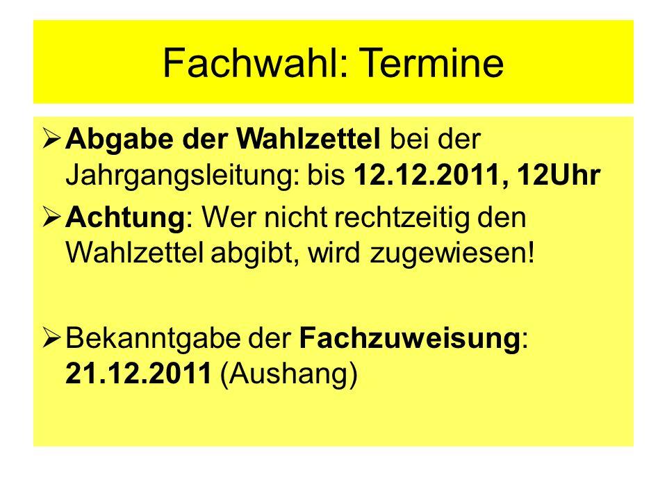 Fachwahl: Termine Abgabe der Wahlzettel bei der Jahrgangsleitung: bis 12.12.2011, 12Uhr.
