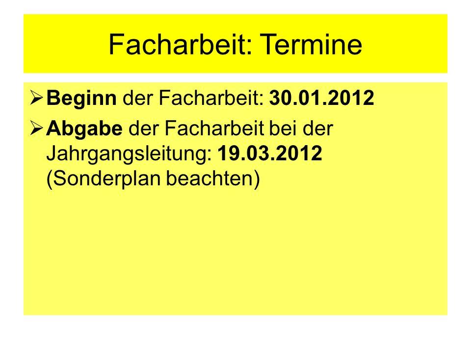 Facharbeit: Termine Beginn der Facharbeit: 30.01.2012