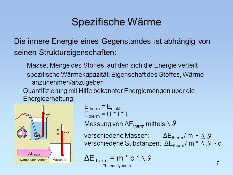 Spezifische Wärme Die innere Energie eines Gegenstandes ist abhängig von. seinen Struktureigenschaften:
