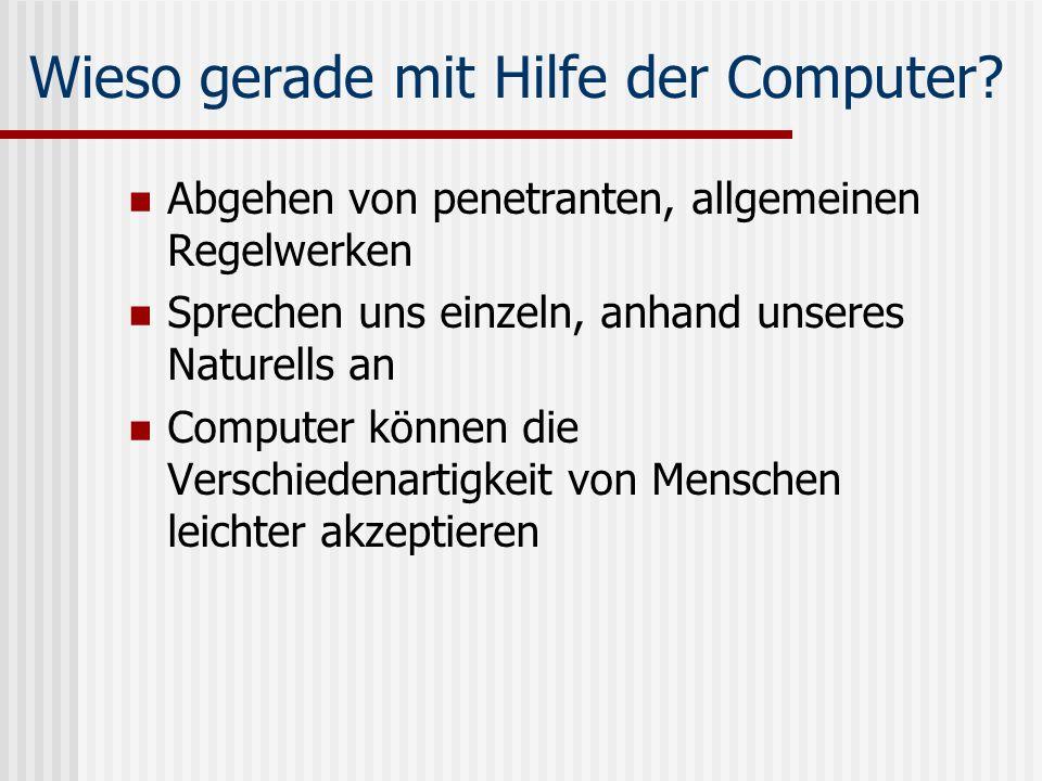Wieso gerade mit Hilfe der Computer