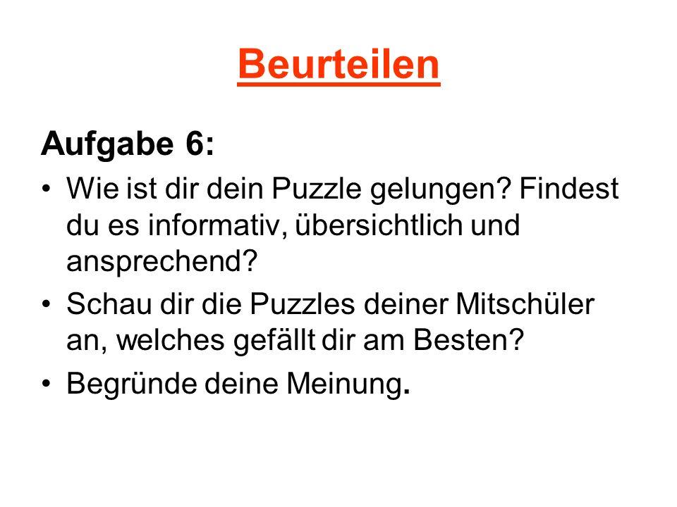 Beurteilen Aufgabe 6: Wie ist dir dein Puzzle gelungen Findest du es informativ, übersichtlich und ansprechend
