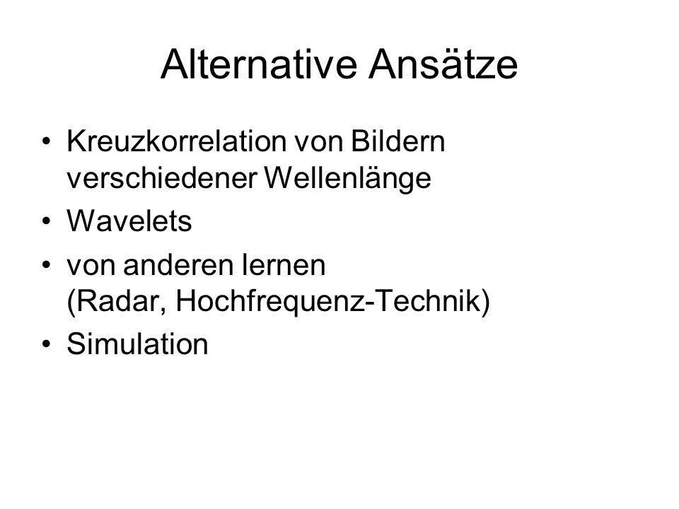 Alternative AnsätzeKreuzkorrelation von Bildern verschiedener Wellenlänge. Wavelets. von anderen lernen (Radar, Hochfrequenz-Technik)