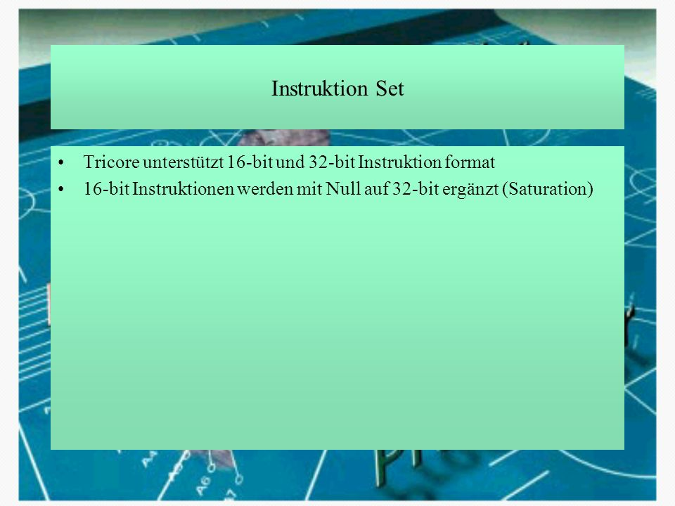 Instruktion Set Tricore unterstützt 16-bit und 32-bit Instruktion format.