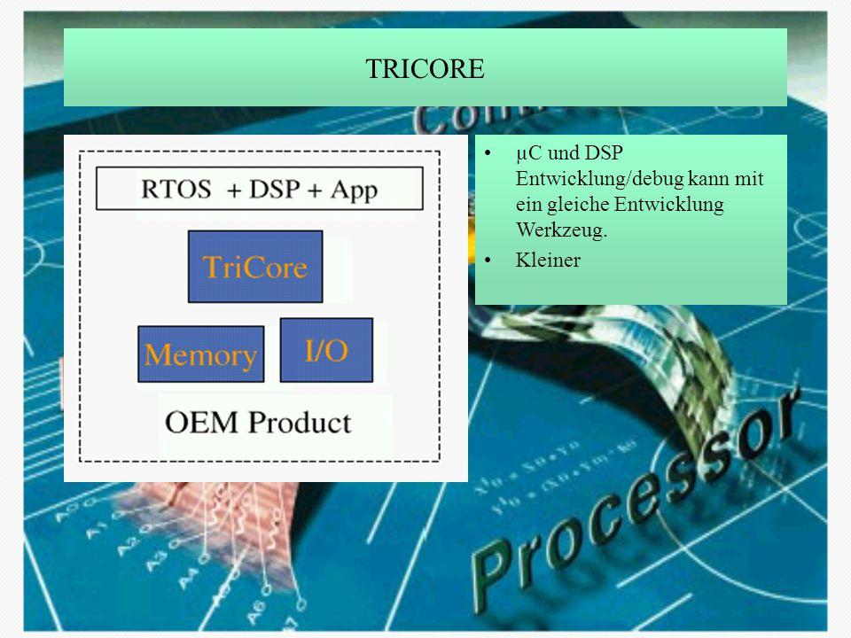 TRICORE µC und DSP Entwicklung/debug kann mit ein gleiche Entwicklung Werkzeug. Kleiner
