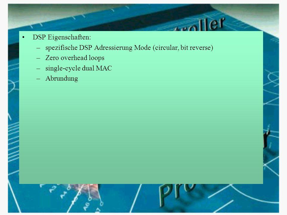 DSP Eigenschaften: spezifische DSP Adressierung Mode (circular, bit reverse) Zero overhead loops. single-cycle dual MAC.