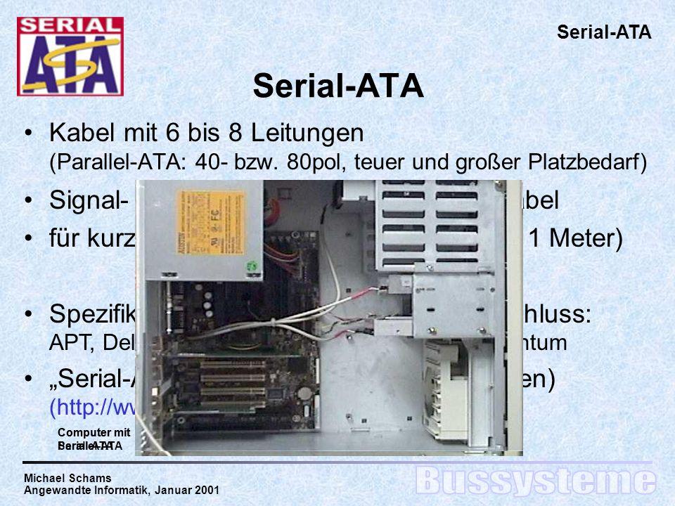 Serial-ATA Serial-ATA. Kabel mit 6 bis 8 Leitungen (Parallel-ATA: 40- bzw. 80pol, teuer und großer Platzbedarf)