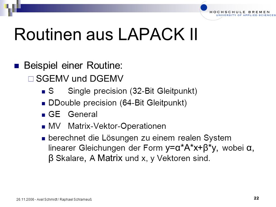 Routinen aus LAPACK II Beispiel einer Routine: SGEMV und DGEMV