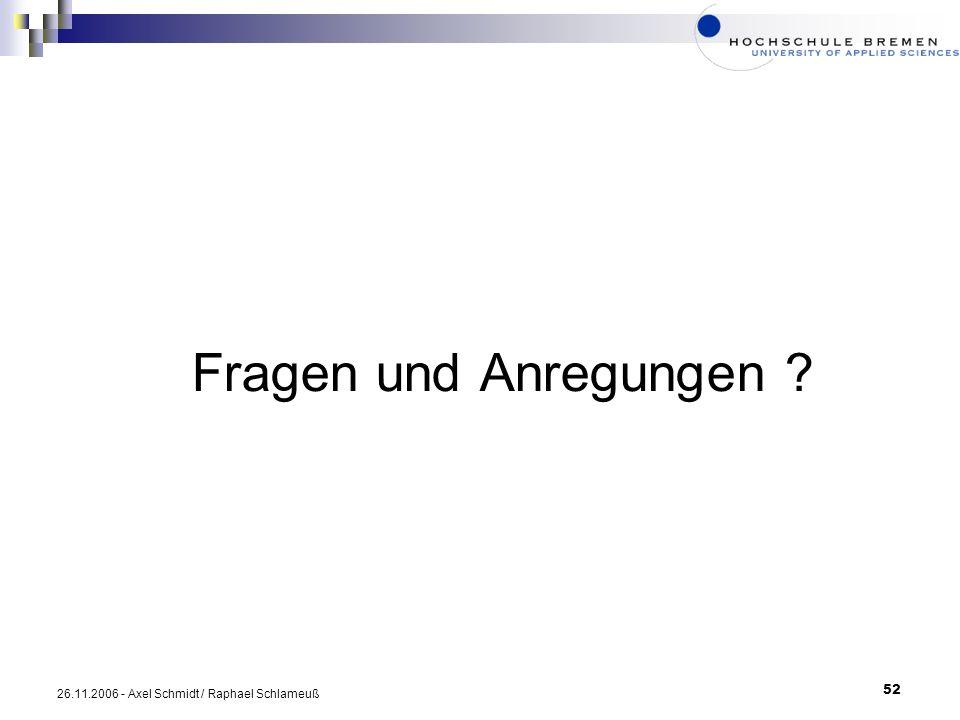 Fragen und Anregungen 26.11.2006 - Axel Schmidt / Raphael Schlameuß
