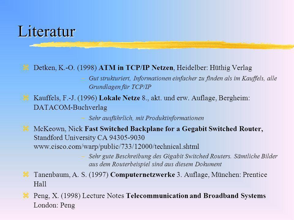 Literatur Detken, K.-O. (1998) ATM in TCP/IP Netzen, Heidelber: Hüthig Verlag.