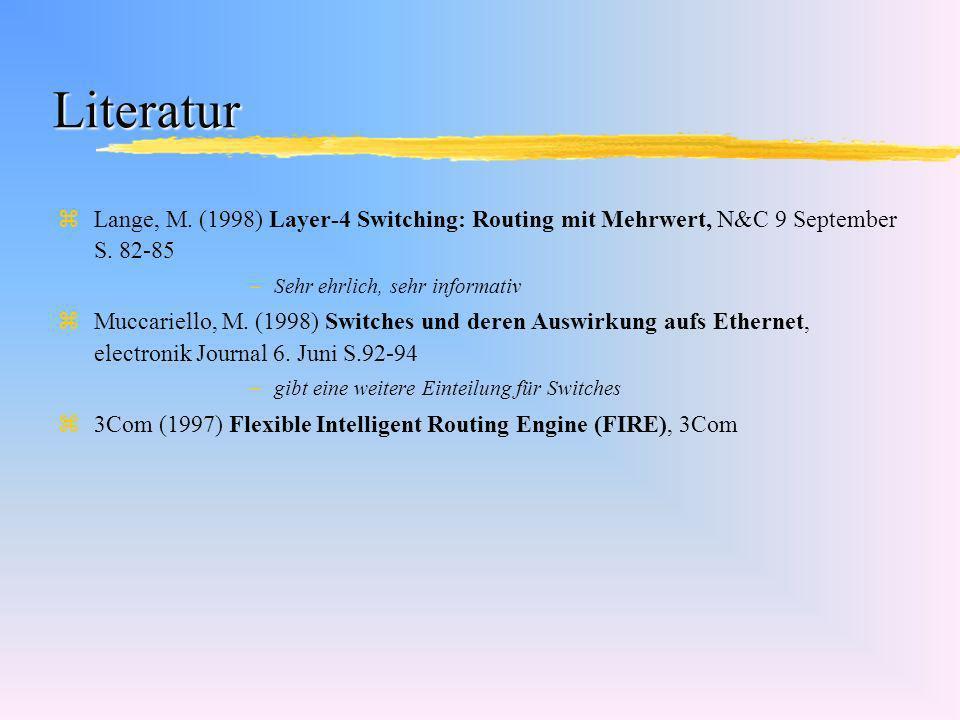 Literatur Lange, M. (1998) Layer-4 Switching: Routing mit Mehrwert, N&C 9 September S. 82-85. Sehr ehrlich, sehr informativ.