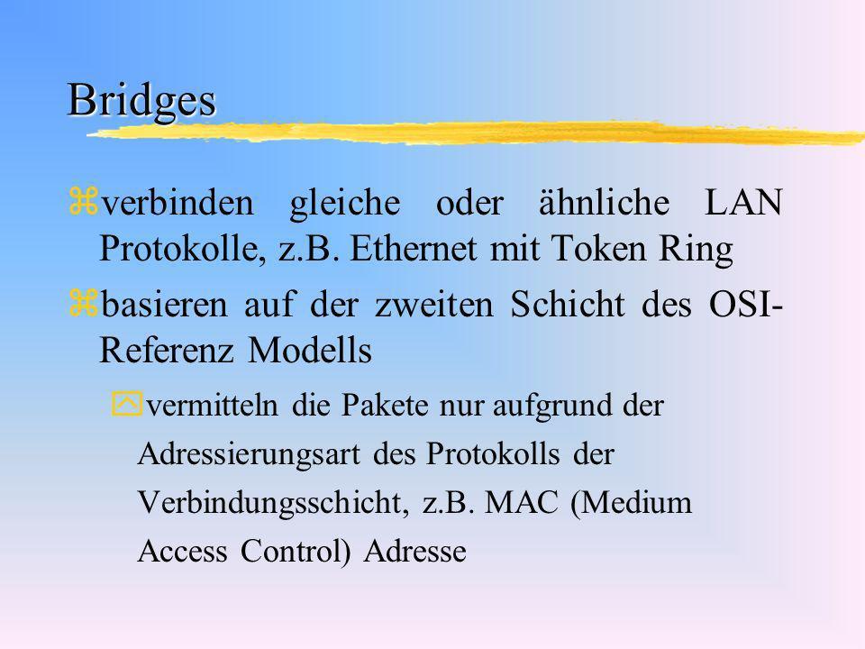 Bridges verbinden gleiche oder ähnliche LAN Protokolle, z.B. Ethernet mit Token Ring. basieren auf der zweiten Schicht des OSI- Referenz Modells.