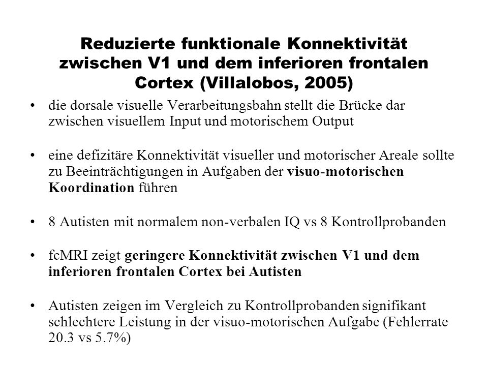 Reduzierte funktionale Konnektivität zwischen V1 und dem inferioren frontalen Cortex (Villalobos, 2005)