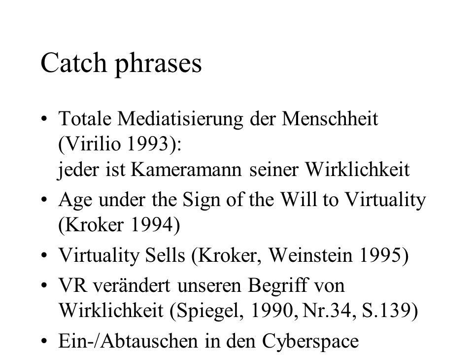 Catch phrases Totale Mediatisierung der Menschheit (Virilio 1993): jeder ist Kameramann seiner Wirklichkeit.