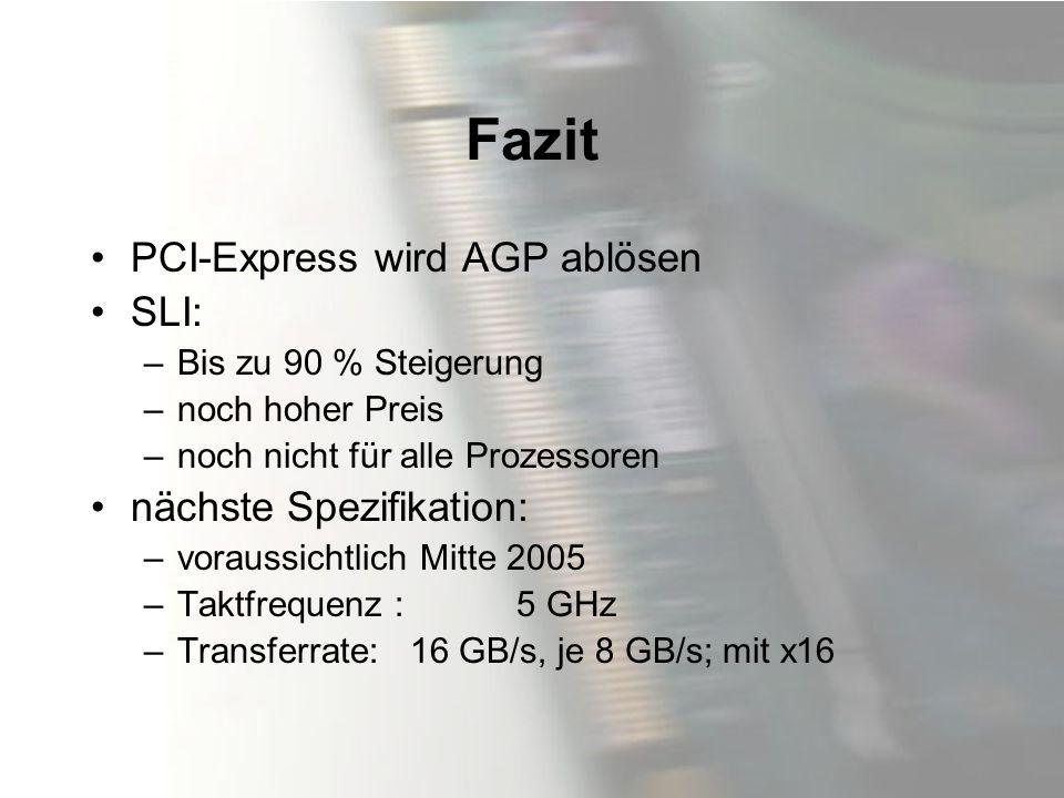 Fazit PCI-Express wird AGP ablösen SLI: nächste Spezifikation: