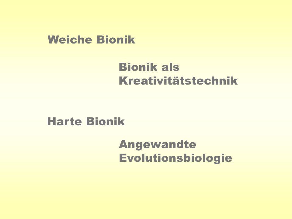 Weiche Bionik Bionik als Kreativitätstechnik Harte Bionik Angewandte Evolutionsbiologie