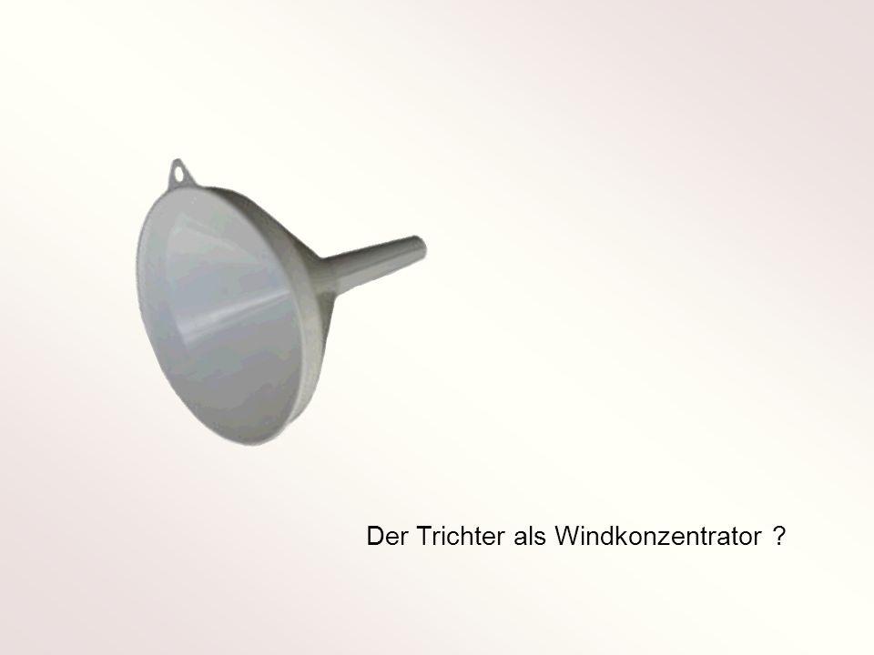Der Trichter als Windkonzentrator
