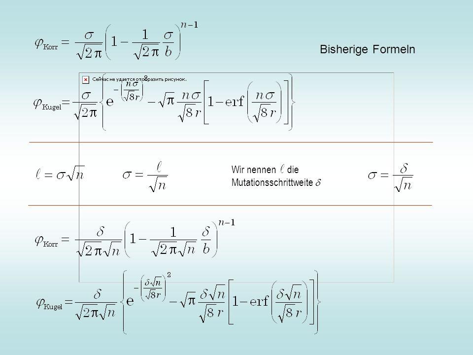 Bisherige Formeln Wir nennen die Mutationsschrittweite d