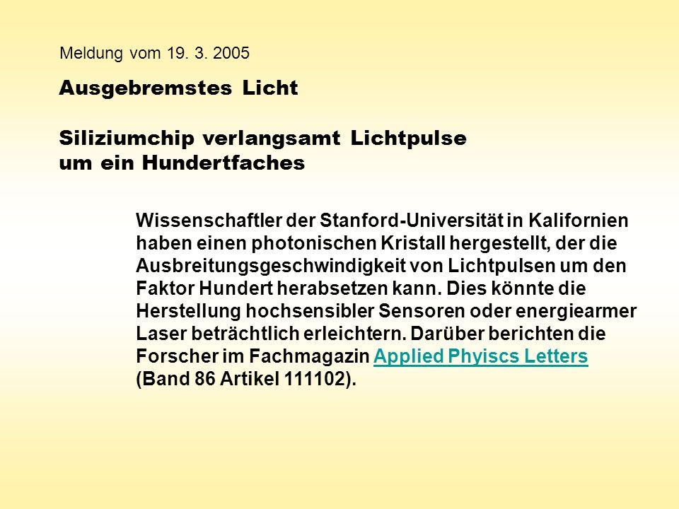Meldung vom 19. 3. 2005 Ausgebremstes Licht Siliziumchip verlangsamt Lichtpulse um ein Hundertfaches.