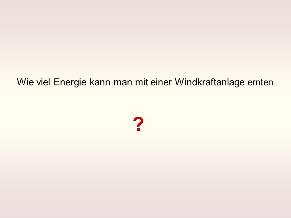 Wie viel Energie kann man mit einer Windkraftanlage ernten