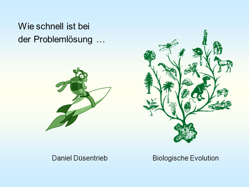 Wie schnell ist bei der Problemlösung … Biologische Evolution