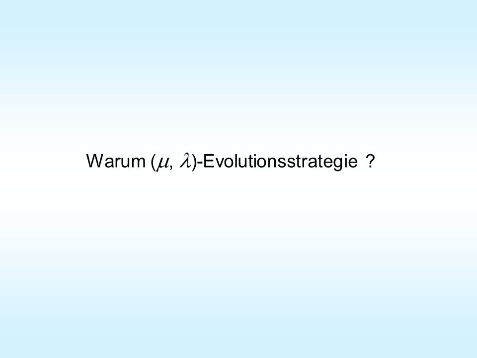 Warum (m, l)-Evolutionsstrategie