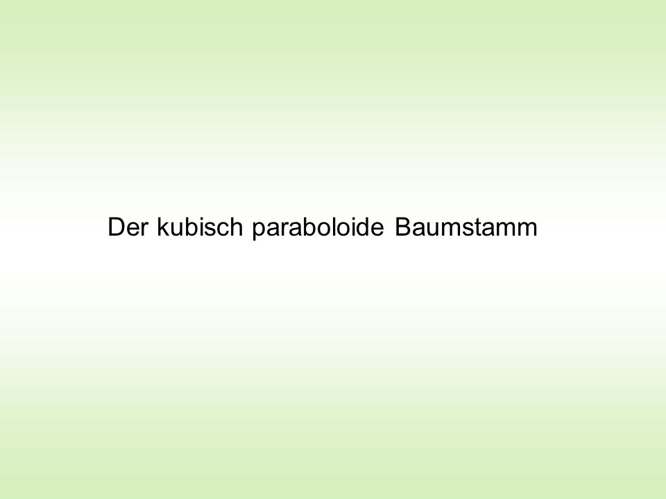 Der kubisch paraboloide Baumstamm