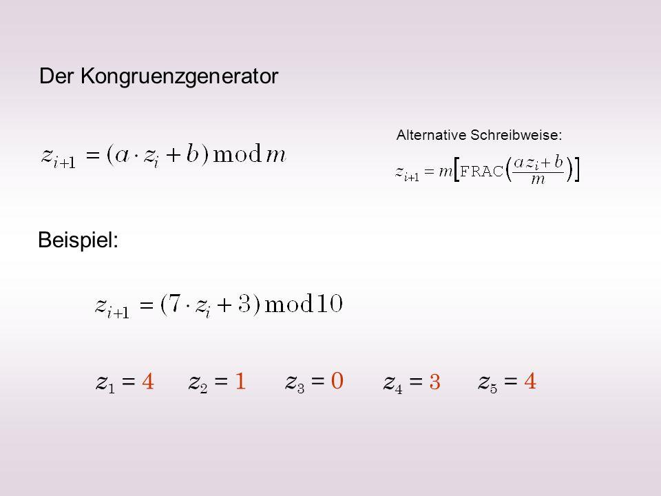 z1 = 4 z2 = 1 z3 = 0 z4 = 3 z5 = 4 Der Kongruenzgenerator Beispiel: