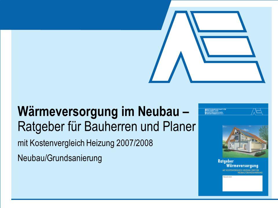 Wärmeversorgung im Neubau – Ratgeber für Bauherren und Planer mit Kostenvergleich Heizung 2007/2008 Neubau/Grundsanierung