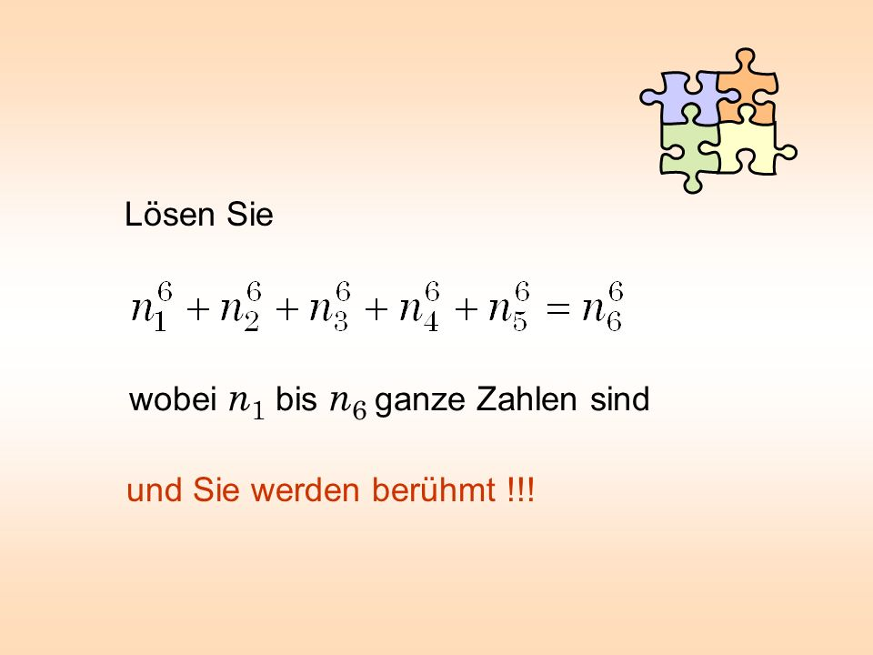 Lösen Sie wobei n1 bis n6 ganze Zahlen sind und Sie werden berühmt !!!