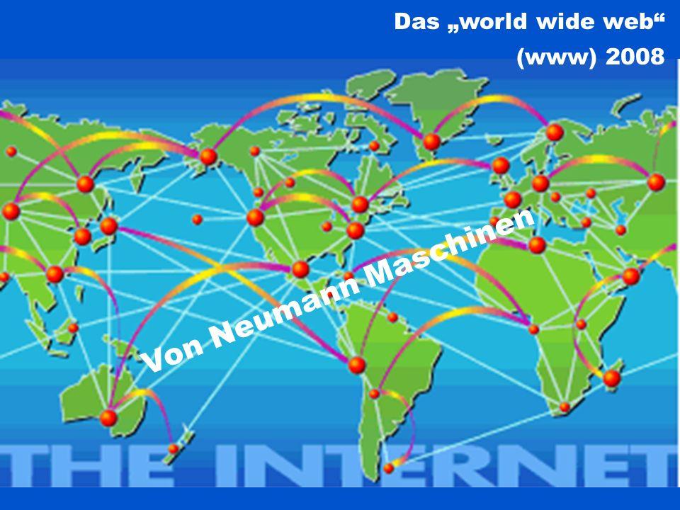 """Das """"world wide web (www) 2008 Von Neumann Maschinen"""