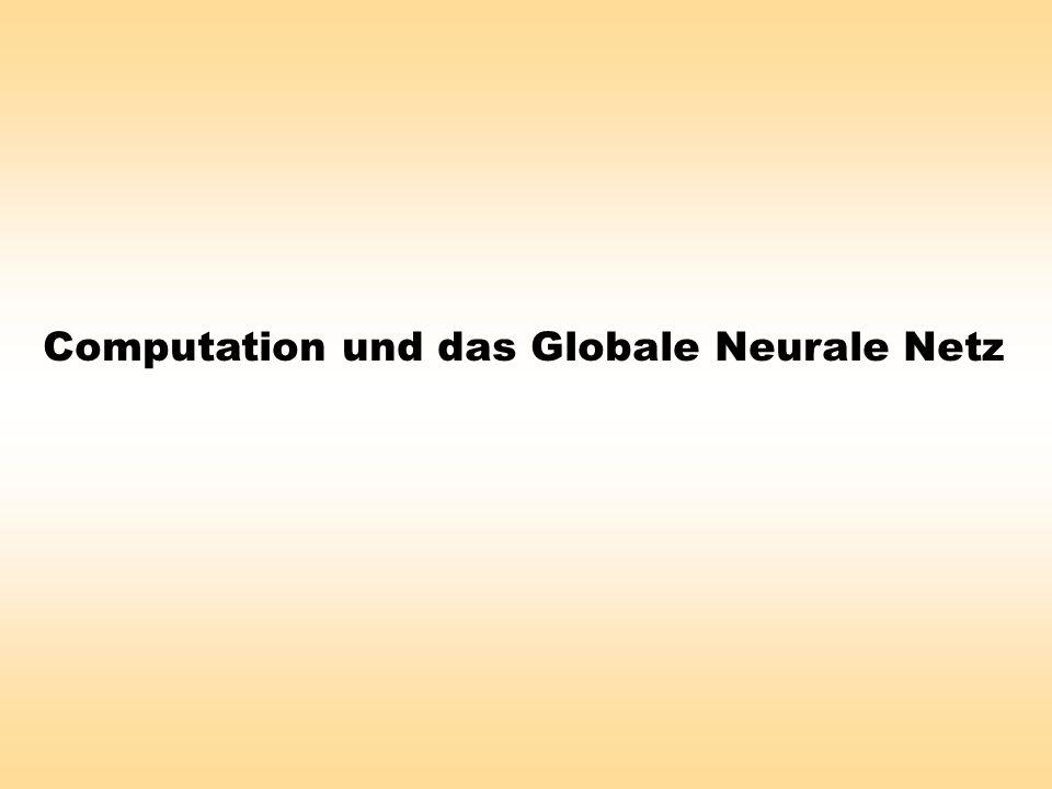 Computation und das Globale Neurale Netz