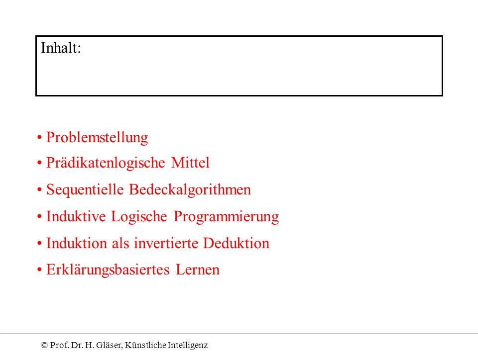 Inhalt: Problemstellung. Prädikatenlogische Mittel. Sequentielle Bedeckalgorithmen. Induktive Logische Programmierung.