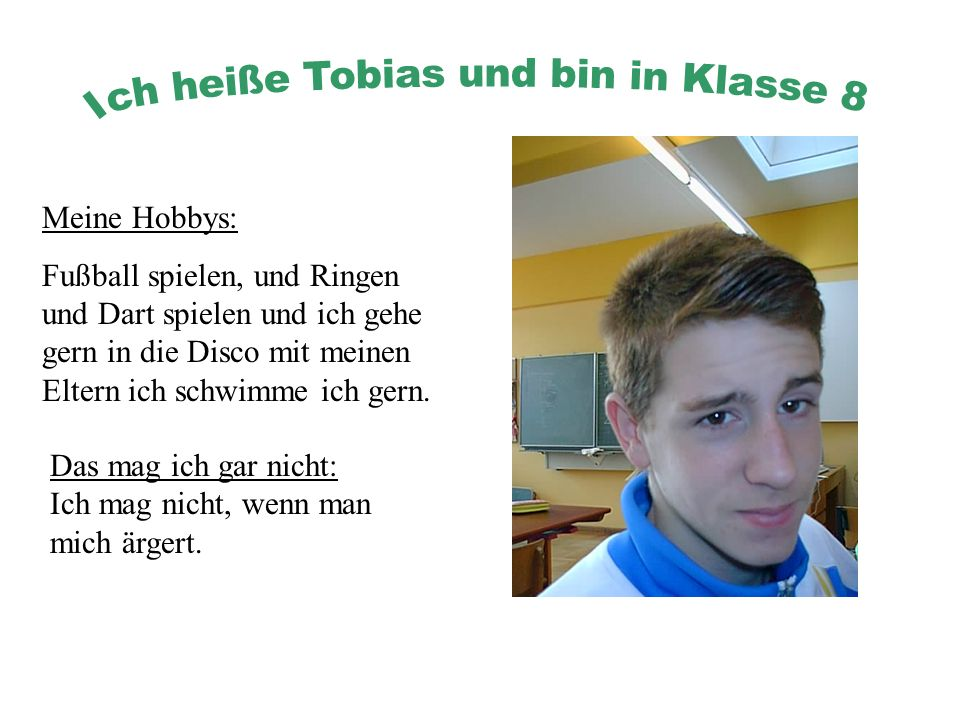 Ich heiße Tobias und bin in Klasse 8